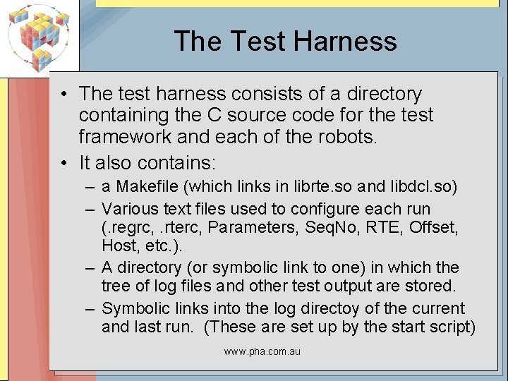 The Test Harness • The test harness consists of a directory containing the C