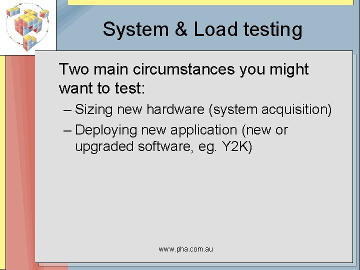 System & Load testing Two main circumstances you might want to test: – Sizing