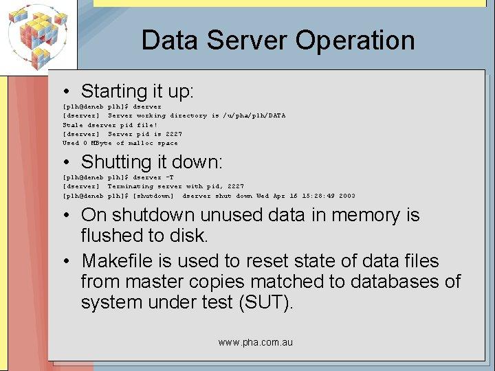 Data Server Operation • Starting it up: [plh@deneb plh]$ dserver [dserver] Server working directory