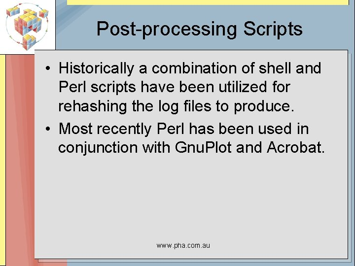 Post-processing Scripts • Historically a combination of shell and Perl scripts have been utilized