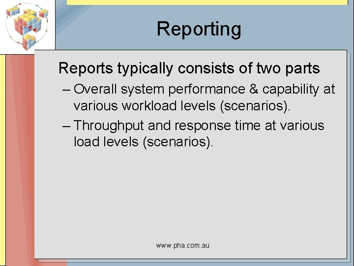 Reporting Reports typically consists of two parts – Overall system performance & capability at