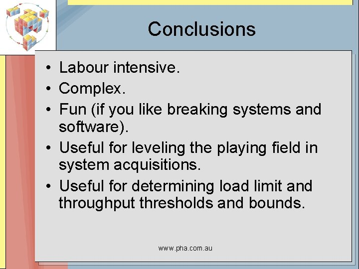 Conclusions • Labour intensive. • Complex. • Fun (if you like breaking systems and