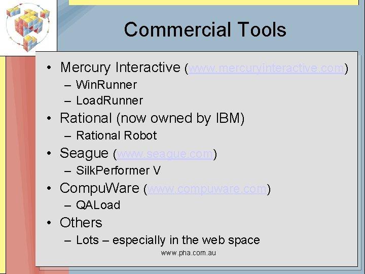 Commercial Tools • Mercury Interactive (www. mercuryinteractive. com) – Win. Runner – Load. Runner