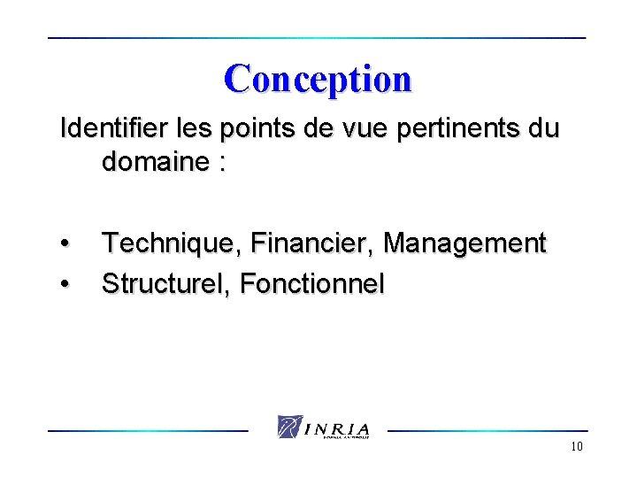 Conception Identifier les points de vue pertinents du domaine : • • Technique, Financier,