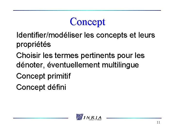 Concept Identifier/modéliser les concepts et leurs propriétés Choisir les termes pertinents pour les dénoter,