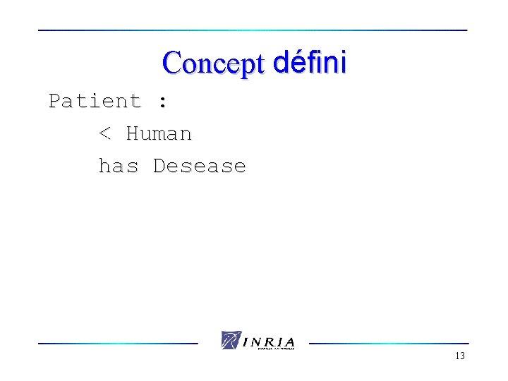 Concept défini Patient : < Human has Desease 13