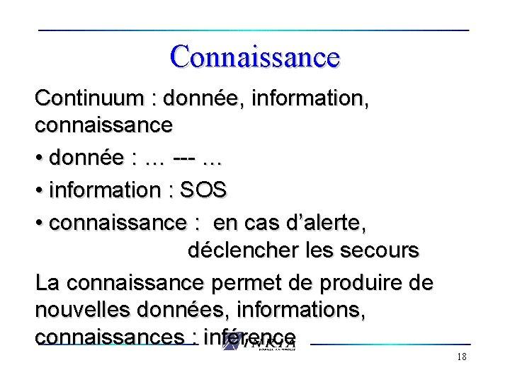 Connaissance Continuum : donnée, information, connaissance • donnée : … --- … • information