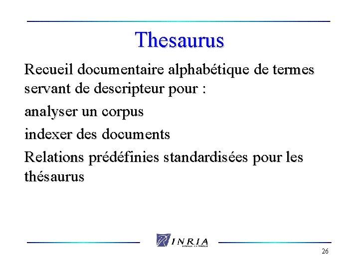 Thesaurus Recueil documentaire alphabétique de termes servant de descripteur pour : analyser un corpus
