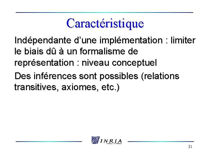 Caractéristique Indépendante d'une implémentation : limiter le biais dû à un formalisme de représentation