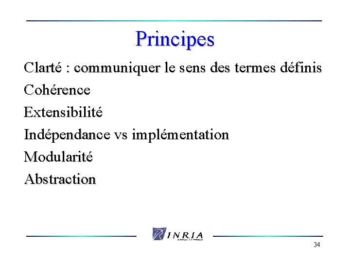 Principes Clarté : communiquer le sens des termes définis Cohérence Extensibilité Indépendance vs implémentation