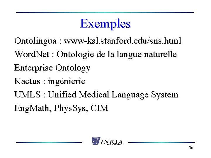 Exemples Ontolingua : www-ksl. stanford. edu/sns. html Word. Net : Ontologie de la langue
