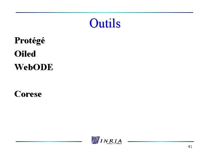 Outils Protégé Oiled Web. ODE Corese 41