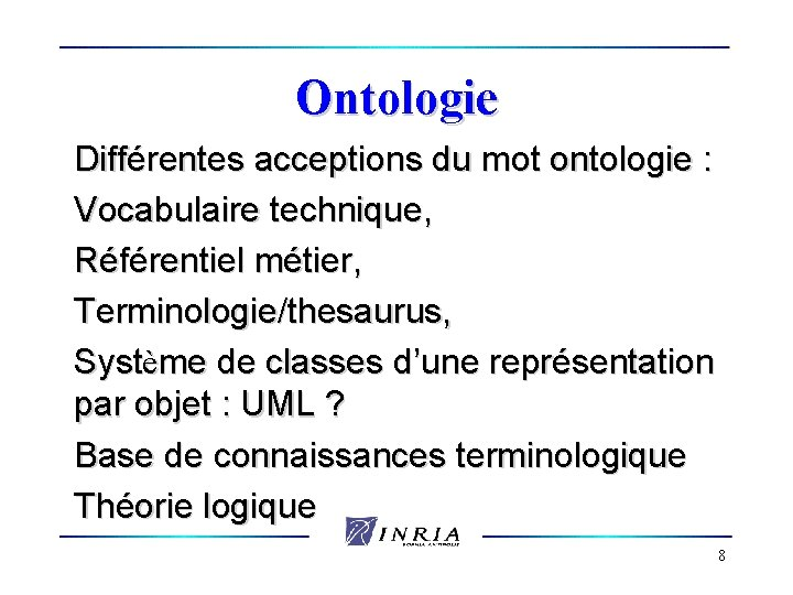 Ontologie Différentes acceptions du mot ontologie : Vocabulaire technique, Référentiel métier, Terminologie/thesaurus, Système de