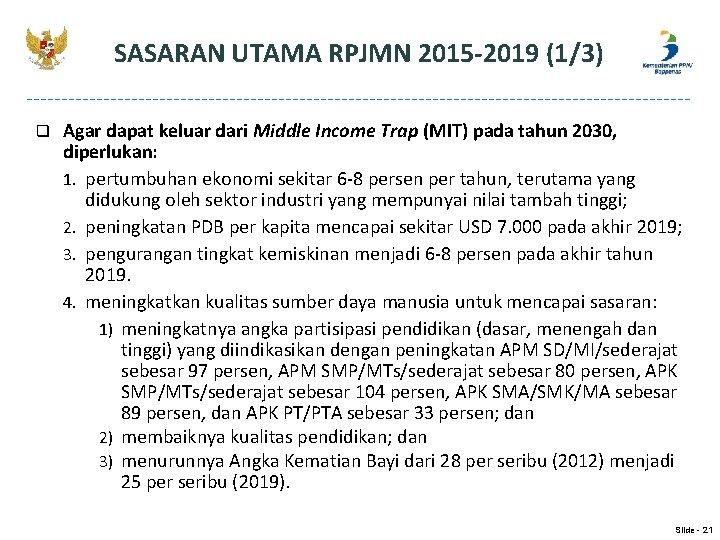 SASARAN UTAMA RPJMN 2015 -2019 (1/3) q Agar dapat keluar dari Middle Income Trap