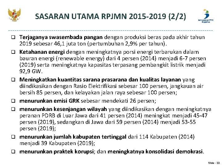 SASARAN UTAMA RPJMN 2015 -2019 (2/2) q q q q Terjaganya swasembada pangan dengan