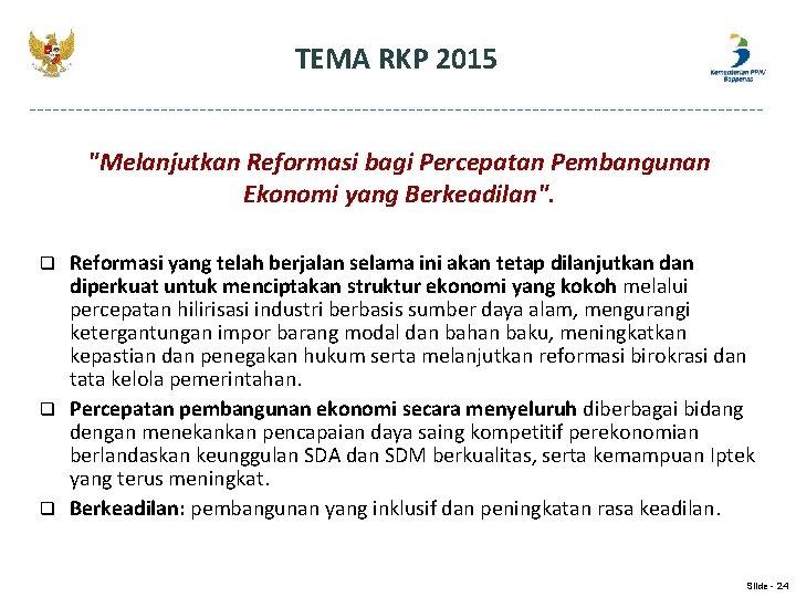 """TEMA RKP 2015 """"Melanjutkan Reformasi bagi Percepatan Pembangunan Ekonomi yang Berkeadilan"""". q q q"""