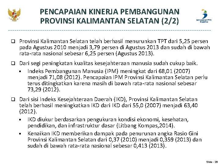 PENCAPAIAN KINERJA PEMBANGUNAN PROVINSI KALIMANTAN SELATAN (2/2) q Provinsi Kalimantan Selatan telah berhasil menurunkan