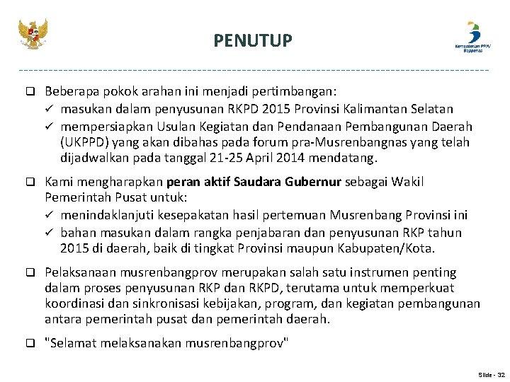 PENUTUP q Beberapa pokok arahan ini menjadi pertimbangan: ü masukan dalam penyusunan RKPD 2015
