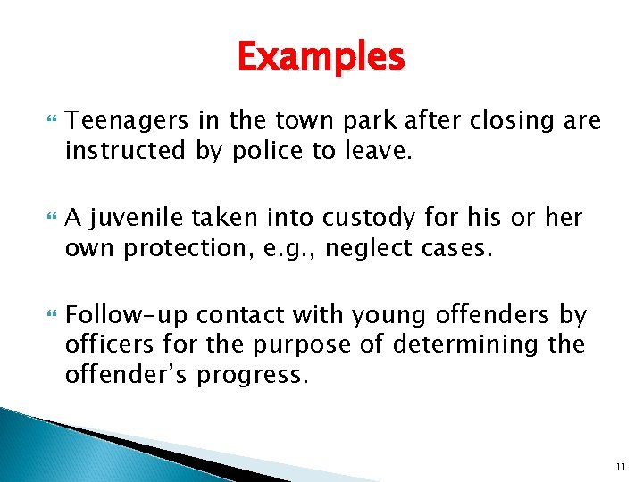 Examples Teenagers in the town park after closing are instructed by police to leave.