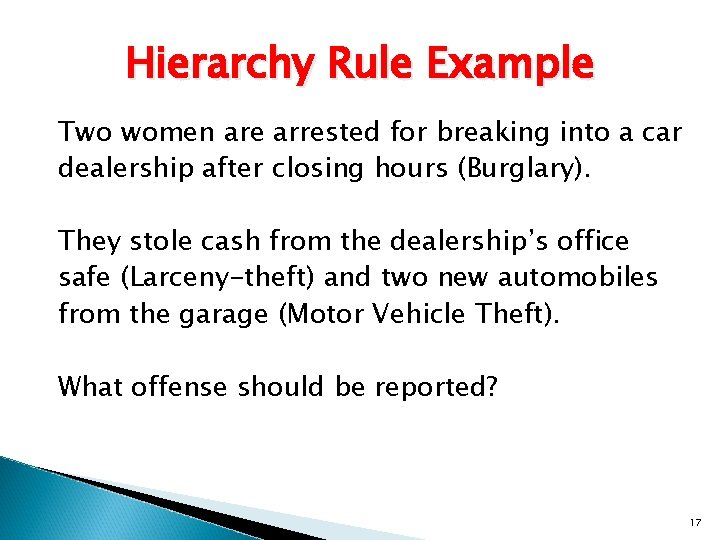 Hierarchy Rule Example Two women are arrested for breaking into a car dealership after