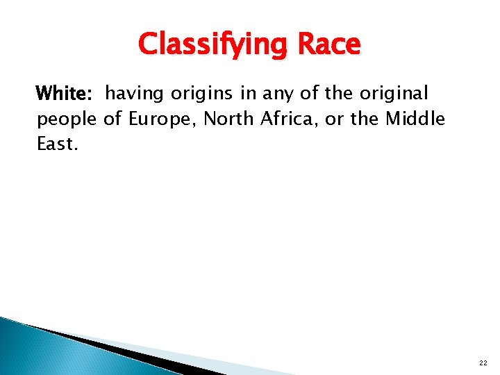 Classifying Race White: having origins in any of the original people of Europe, North