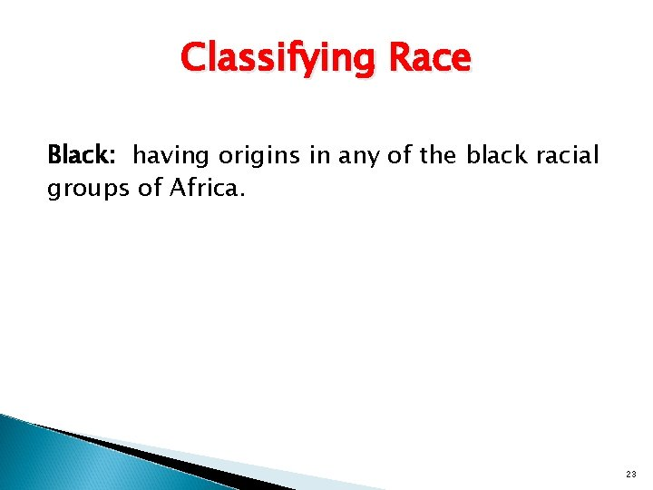 Classifying Race Black: having origins in any of the black racial groups of Africa.