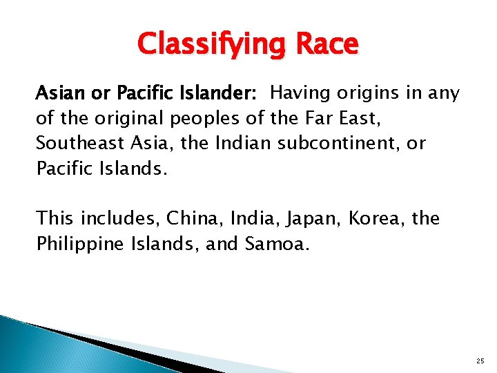 Classifying Race Asian or Pacific Islander: Having origins in any of the original peoples