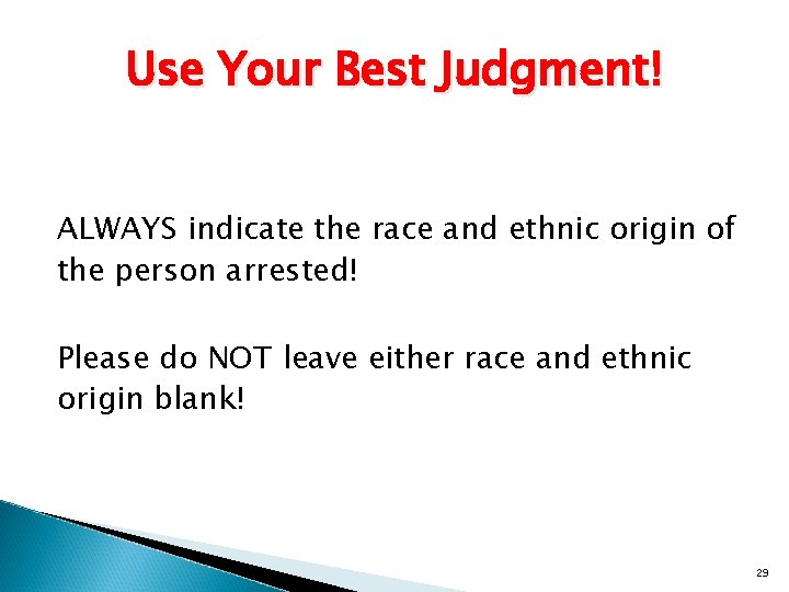 Use Your Best Judgment! ALWAYS indicate the race and ethnic origin of the person
