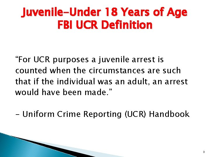 "Juvenile-Under 18 Years of Age FBI UCR Definition ""For UCR purposes a juvenile arrest"