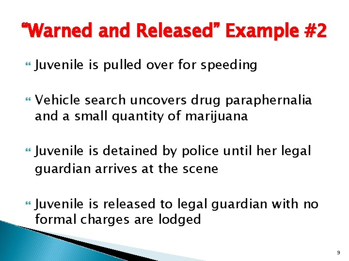 """""""Warned and Released"""" Example #2 Juvenile is pulled over for speeding Vehicle search uncovers"""