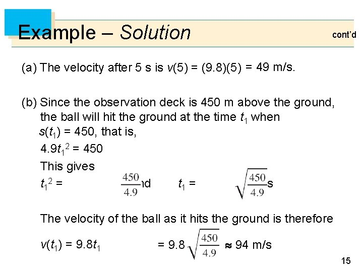 Example – Solution cont'd (a) The velocity after 5 s is v(5) = (9.