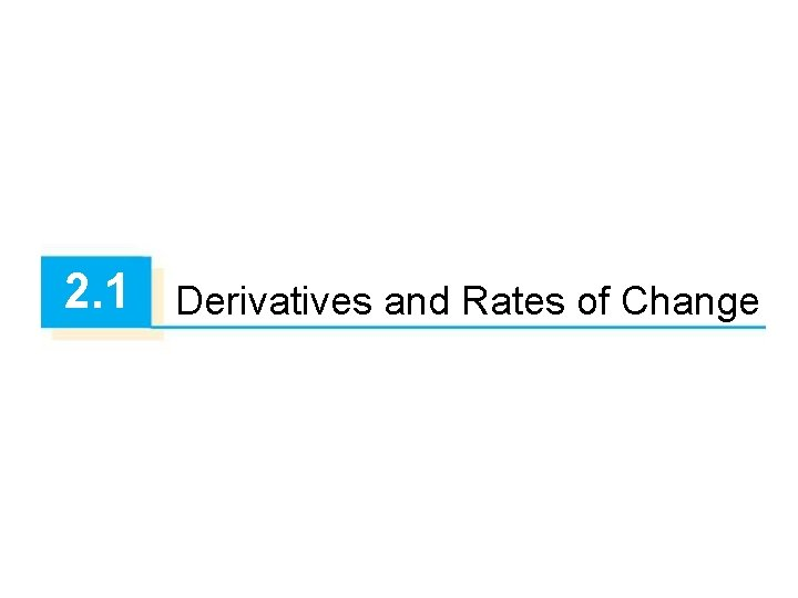 2. 1 Derivatives and Rates of Change
