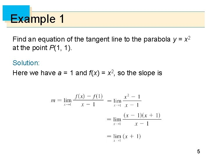 Example 1 Find an equation of the tangent line to the parabola y =