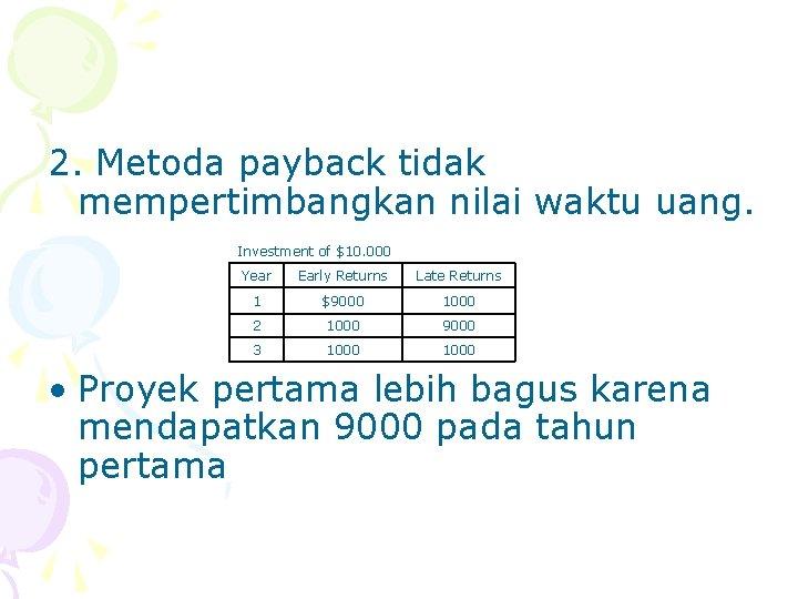 2. Metoda payback tidak mempertimbangkan nilai waktu uang. Investment of $10. 000 Year Early
