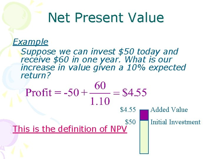 Net Present Value Example Suppose we can invest $50 today and receive $60 in