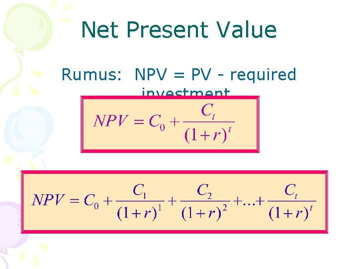Net Present Value Rumus: NPV = PV - required investment