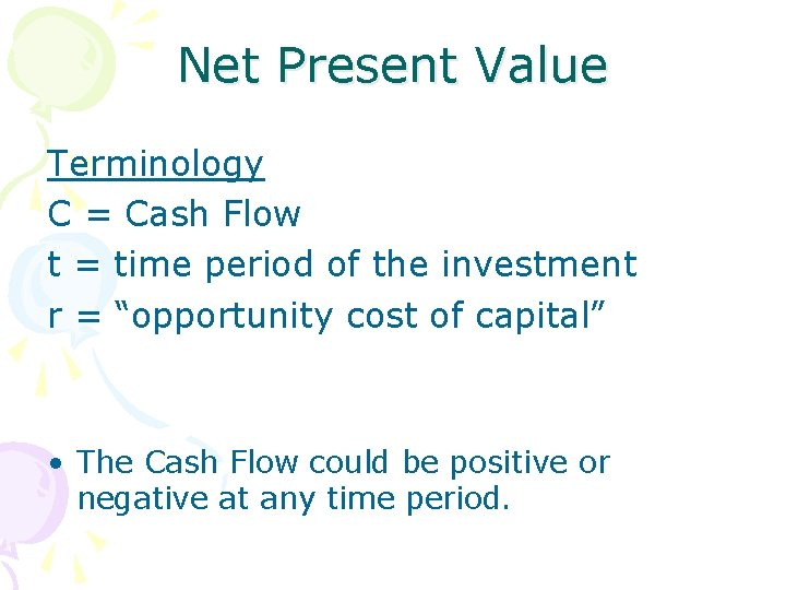 Net Present Value Terminology C = Cash Flow t = time period of the