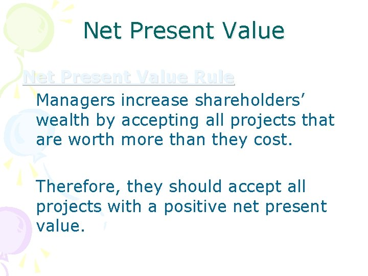 Net Present Value Rule Managers increase shareholders' wealth by accepting all projects that are