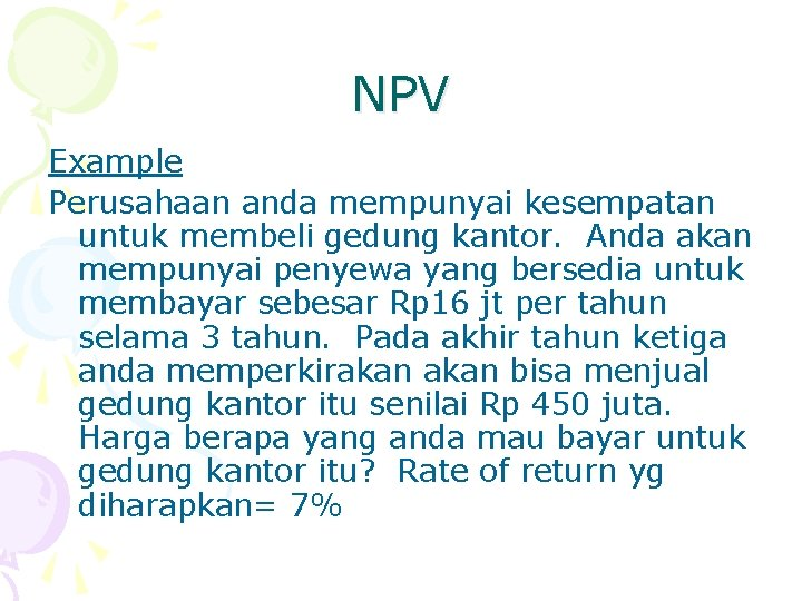 NPV Example Perusahaan anda mempunyai kesempatan untuk membeli gedung kantor. Anda akan mempunyai penyewa