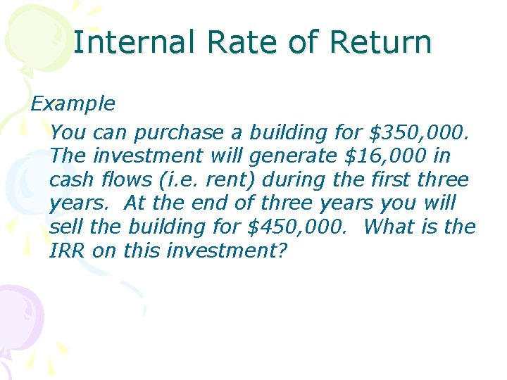 Internal Rate of Return Example You can purchase a building for $350, 000. The