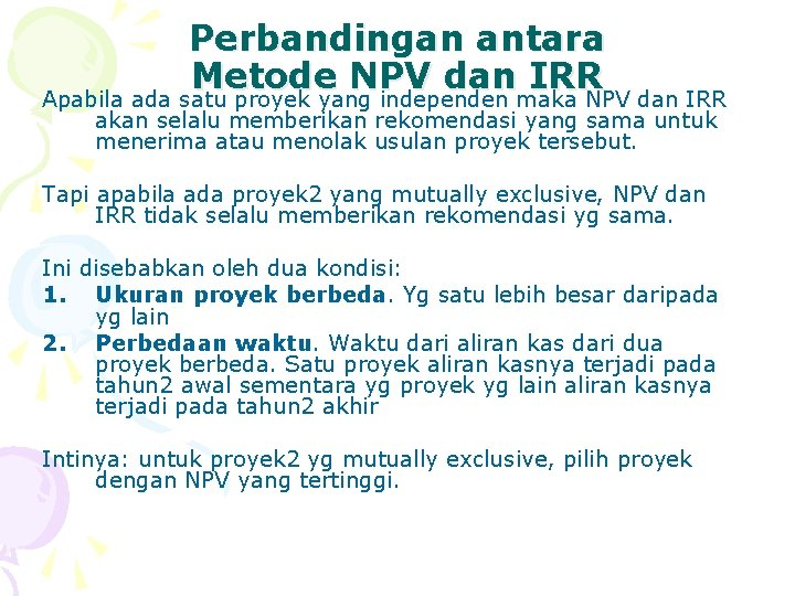 Perbandingan antara Metode NPV dan IRR Apabila ada satu proyek yang independen maka NPV
