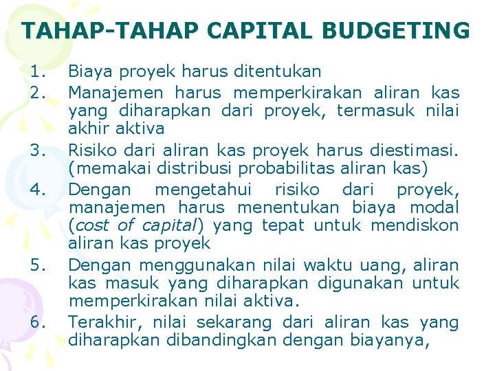 TAHAP-TAHAP CAPITAL BUDGETING 1. 2. 3. 4. 5. 6. Biaya proyek harus ditentukan Manajemen