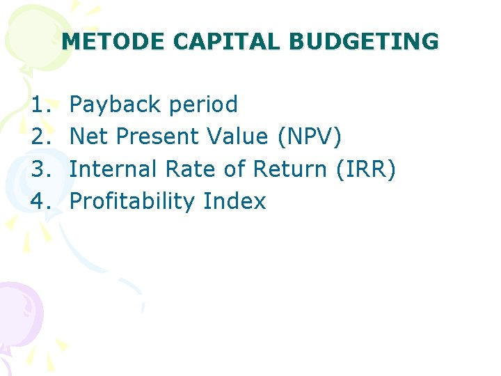 METODE CAPITAL BUDGETING 1. 2. 3. 4. Payback period Net Present Value (NPV) Internal