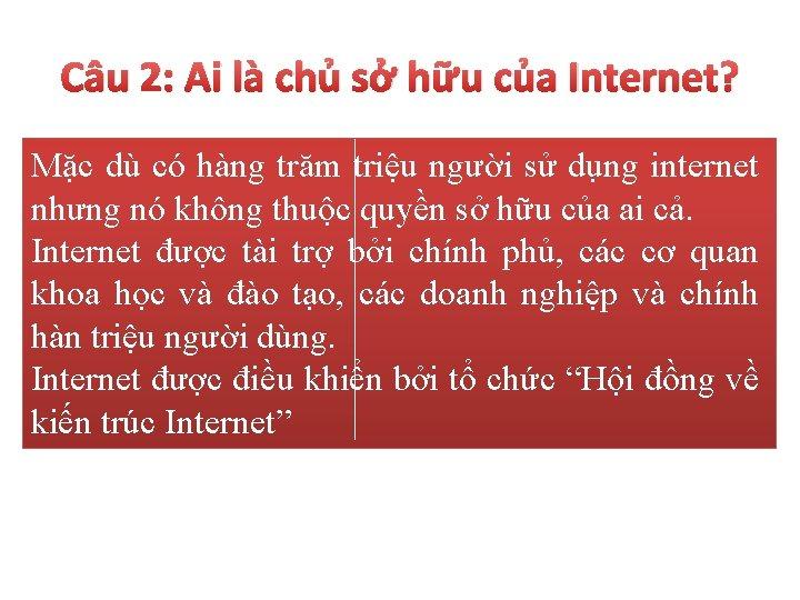 Câu 2: Ai là chủ sở hữu của Internet? Mặc dù có hàng trăm