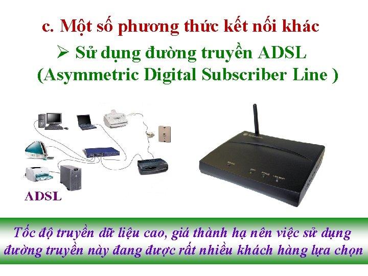 c. Một số phương thức kết nối khác Ø Sử dụng đường truyền ADSL