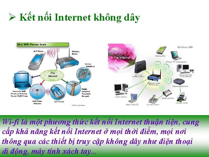 Ø Kết nối Internet không dây Wi-fi là một phương thức kết nối Internet