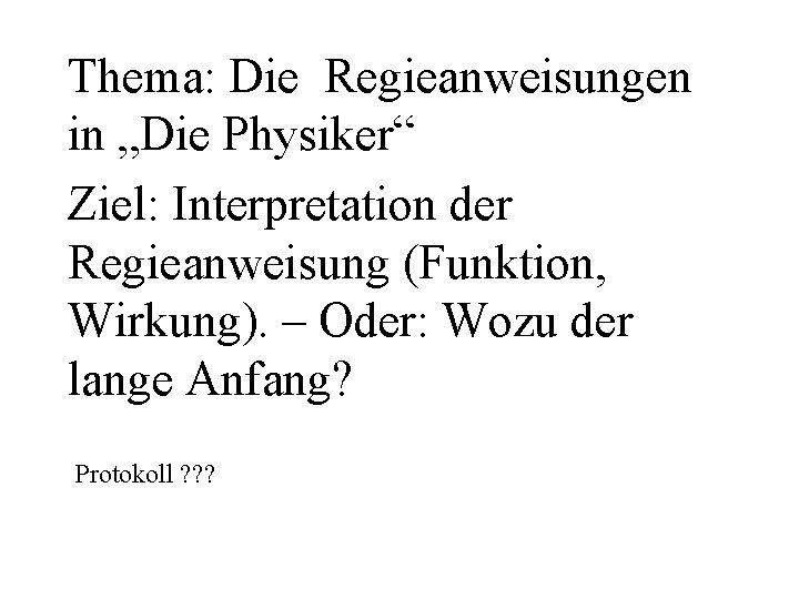 """Thema: Die Regieanweisungen in """"Die Physiker"""" Ziel: Interpretation der Regieanweisung (Funktion, Wirkung). – Oder:"""
