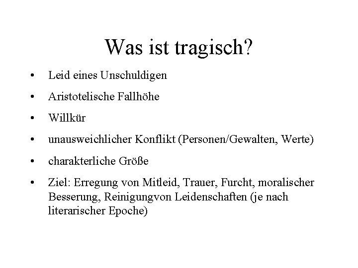 Was ist tragisch? • Leid eines Unschuldigen • Aristotelische Fallhöhe • Willkür • unausweichlicher