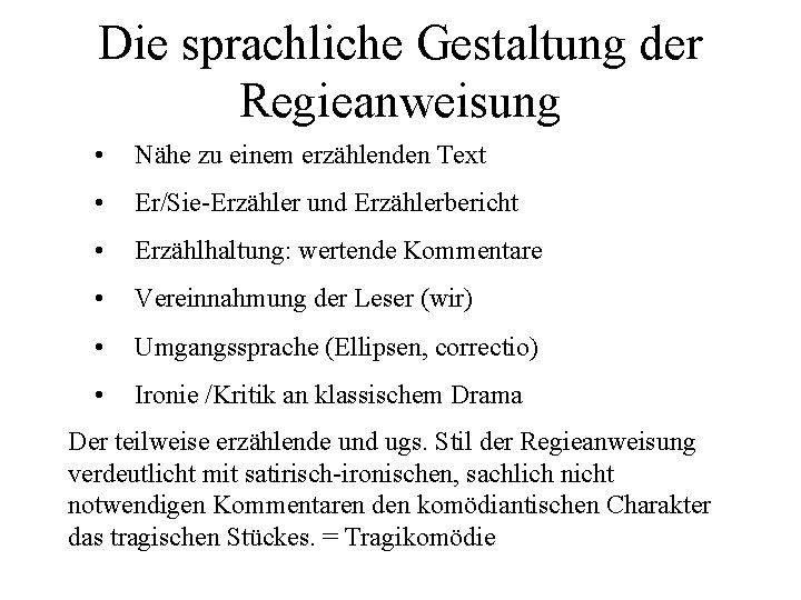 Die sprachliche Gestaltung der Regieanweisung • Nähe zu einem erzählenden Text • Er/Sie-Erzähler und