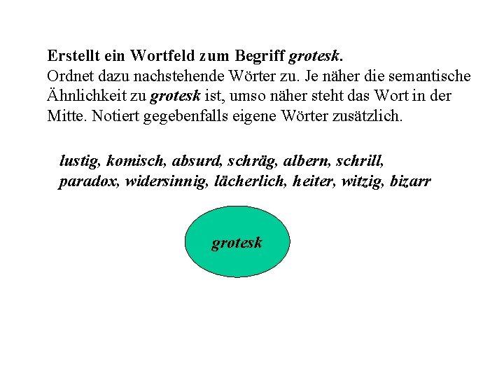Erstellt ein Wortfeld zum Begriff grotesk. Ordnet dazu nachstehende Wörter zu. Je näher die